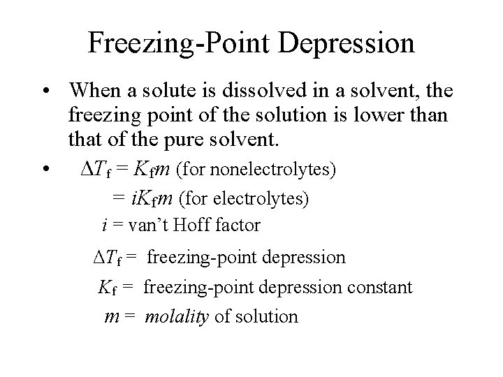 Freezing-Point Depression • When a solute is dissolved in a solvent, the freezing point