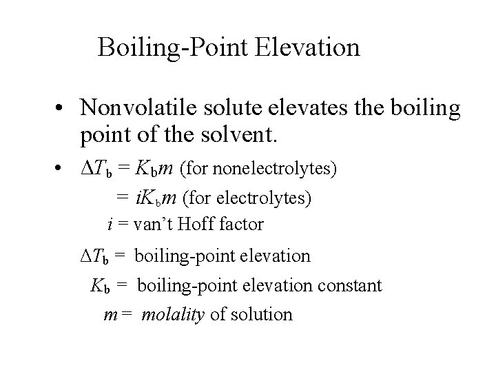 Boiling-Point Elevation • Nonvolatile solute elevates the boiling point of the solvent. • ΔTb