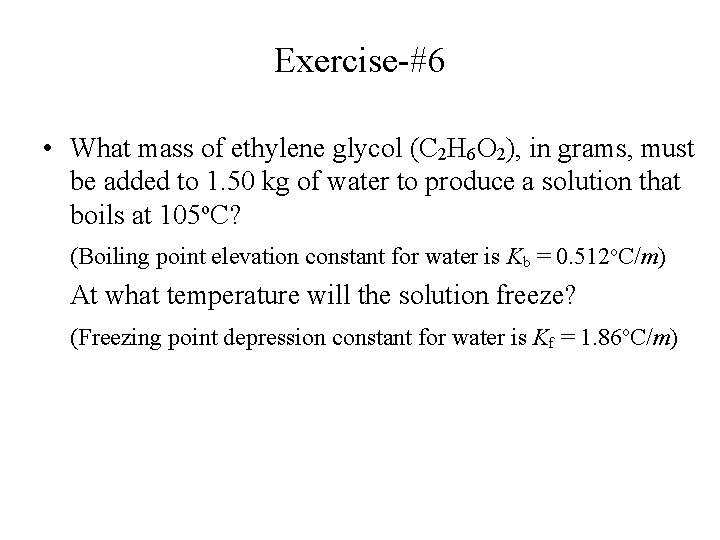Exercise-#6 • What mass of ethylene glycol (C 2 H 6 O 2), in
