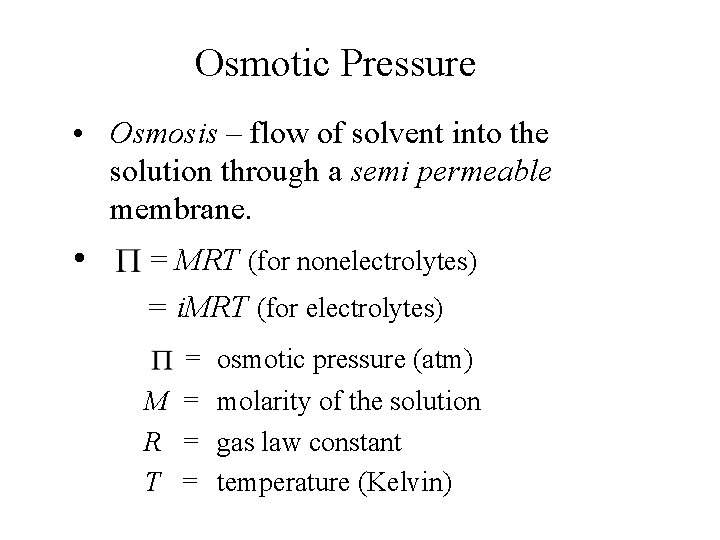 Osmotic Pressure • Osmosis – flow of solvent into the solution through a semi