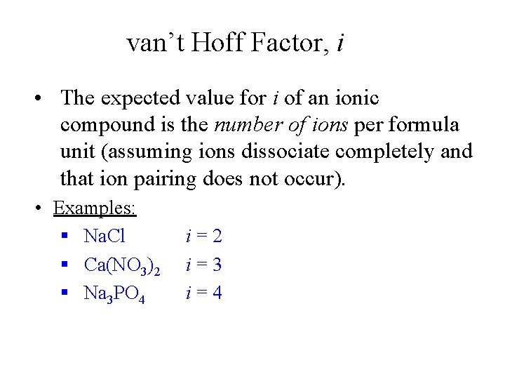 van't Hoff Factor, i • The expected value for i of an ionic compound