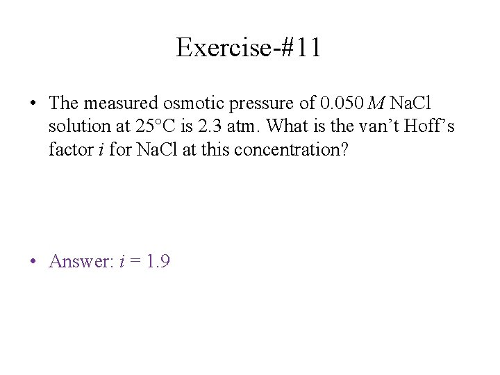 Exercise-#11 • The measured osmotic pressure of 0. 050 M Na. Cl solution at