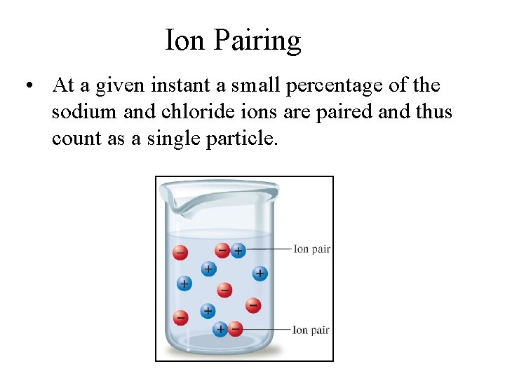 Ion Pairing • At a given instant a small percentage of the sodium and