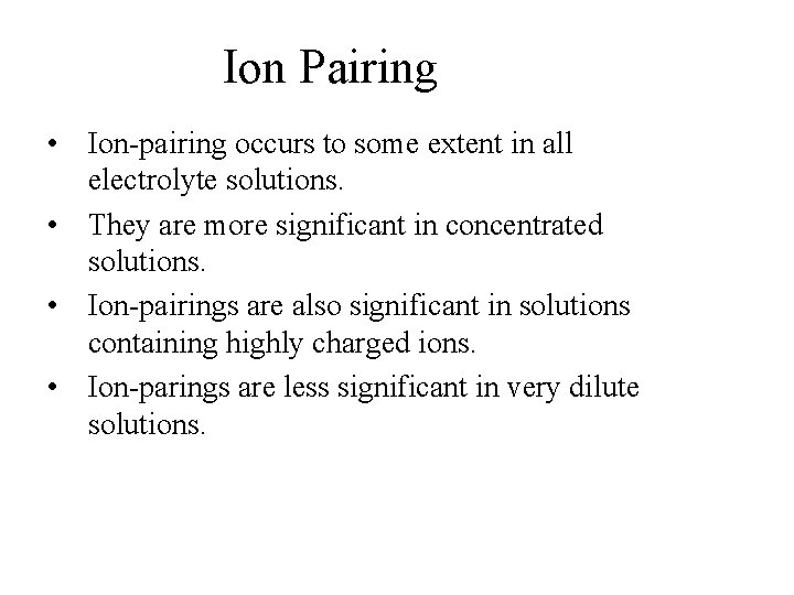 Ion Pairing • Ion-pairing occurs to some extent in all electrolyte solutions. • They