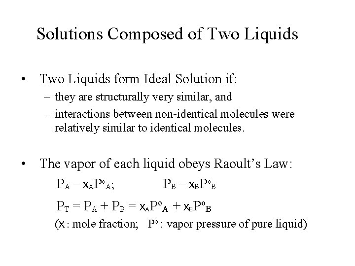Solutions Composed of Two Liquids • Two Liquids form Ideal Solution if: – they