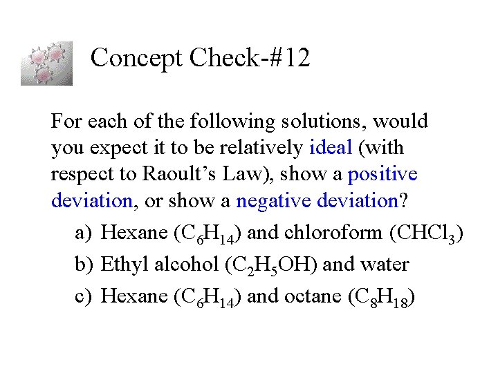 Concept Check-#12 For each of the following solutions, would you expect it to be