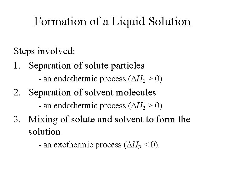 Formation of a Liquid Solution Steps involved: 1. Separation of solute particles - an