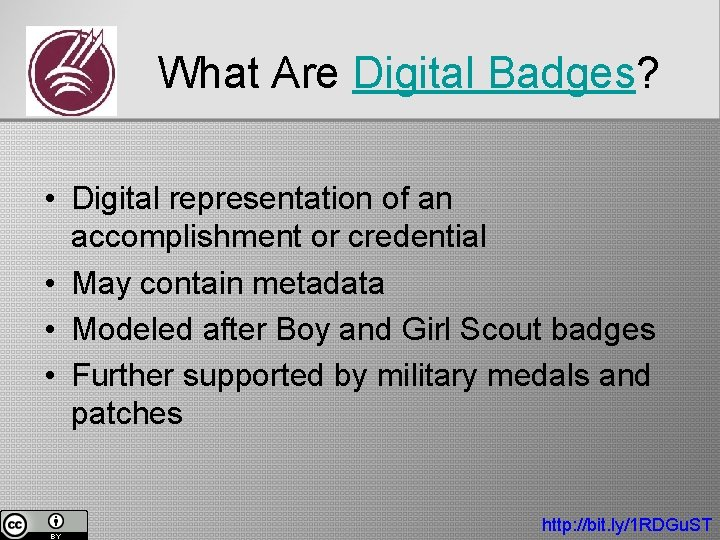 What Are Digital Badges? • Digital representation of an accomplishment or credential • May