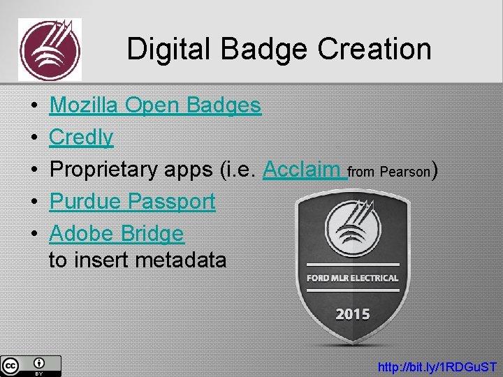 Digital Badge Creation • • • Mozilla Open Badges Credly Proprietary apps (i. e.