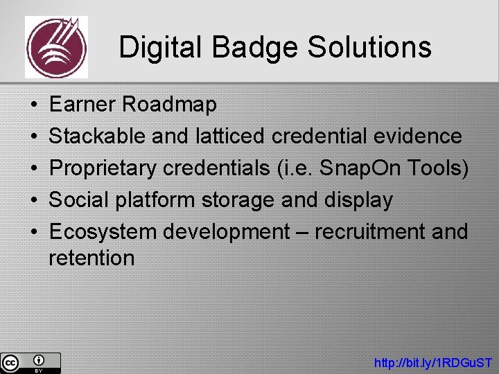 Digital Badge Solutions • • • Earner Roadmap Stackable and latticed credential evidence Proprietary