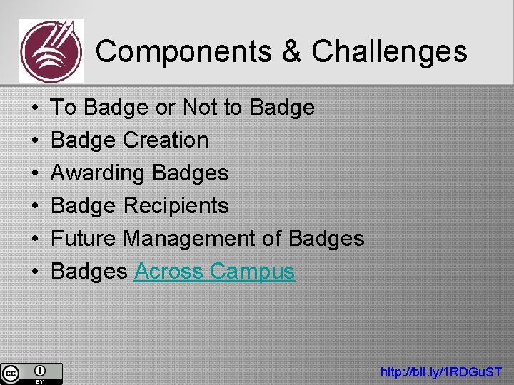 Components & Challenges • • • To Badge or Not to Badge Creation Awarding