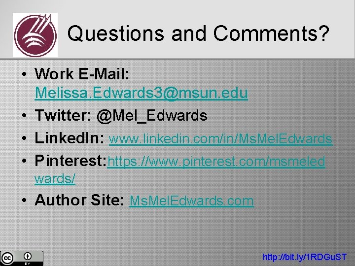 Questions and Comments? • Work E-Mail: Melissa. Edwards 3@msun. edu • Twitter: @Mel_Edwards •