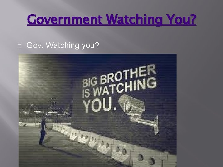 Government Watching You? � Gov. Watching you?