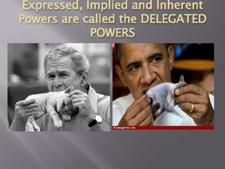 Expressed, Implied and Inherent Powers are called the DELEGATED POWERS