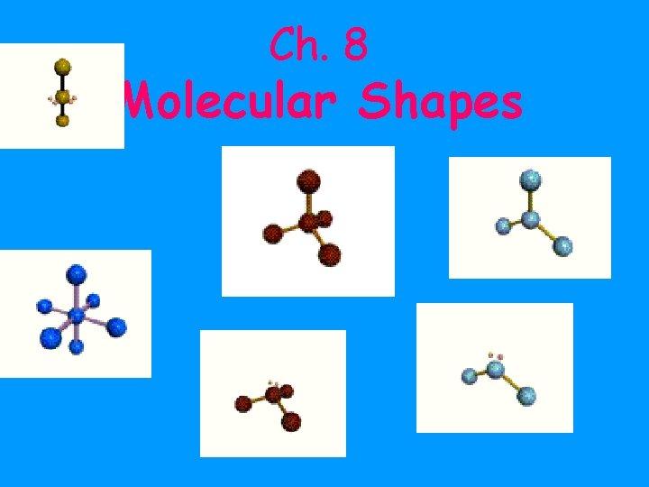 Ch. 8 Molecular Shapes