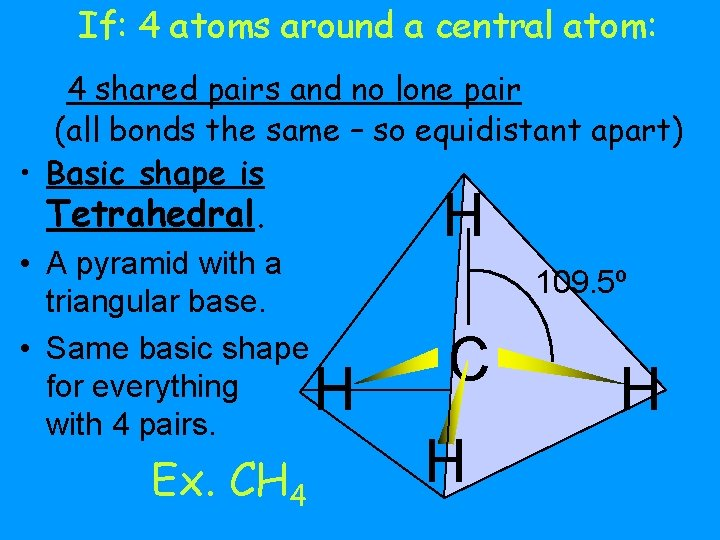 If: 4 atoms around a central atom: 4 shared pairs and no lone pair