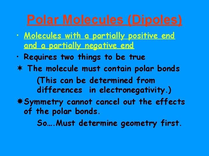 Polar Molecules (Dipoles) • Molecules with a partially positive end a partially negative end