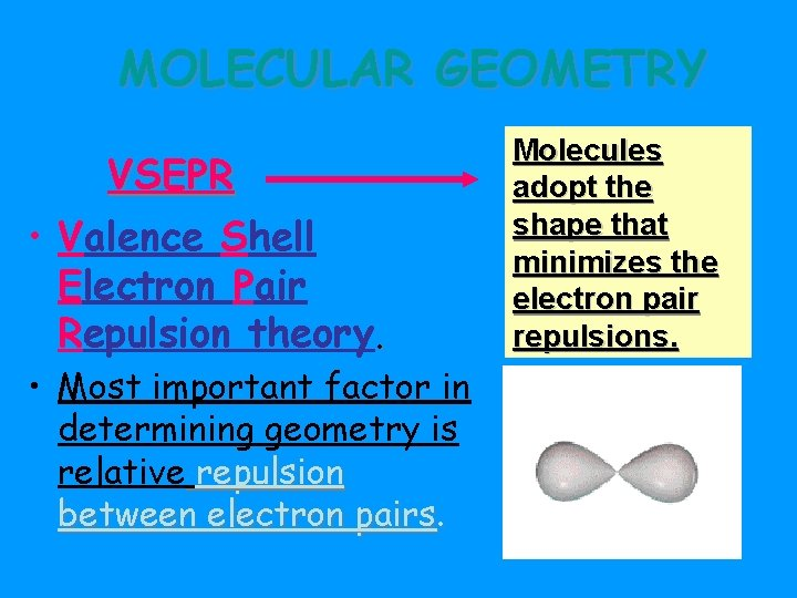 MOLECULAR GEOMETRY VSEPR • Valence Shell Electron Pair Repulsion theory. • Most important factor