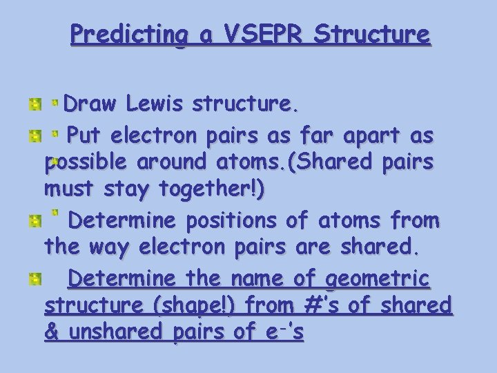Predicting a VSEPR Structure Draw Lewis structure. Put electron pairs as far apart as