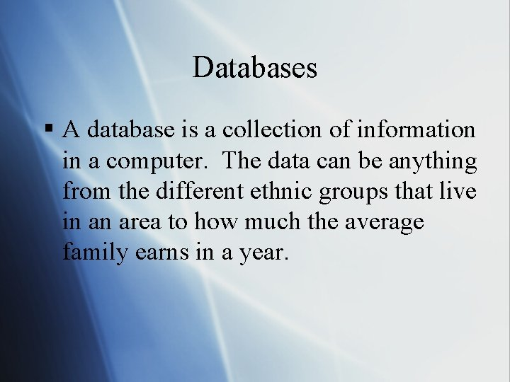 Databases § A database is a collection of information in a computer. The data