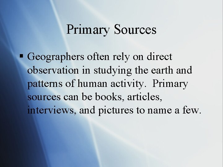 Primary Sources § Geographers often rely on direct observation in studying the earth and