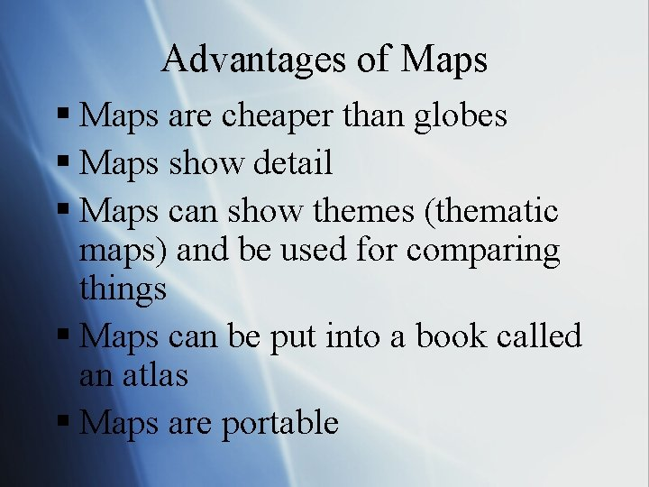 Advantages of Maps § Maps are cheaper than globes § Maps show detail §