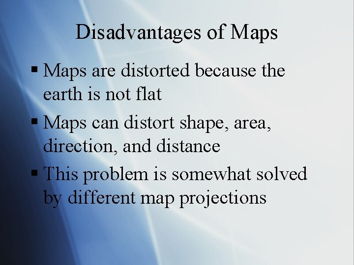 Disadvantages of Maps § Maps are distorted because the earth is not flat §