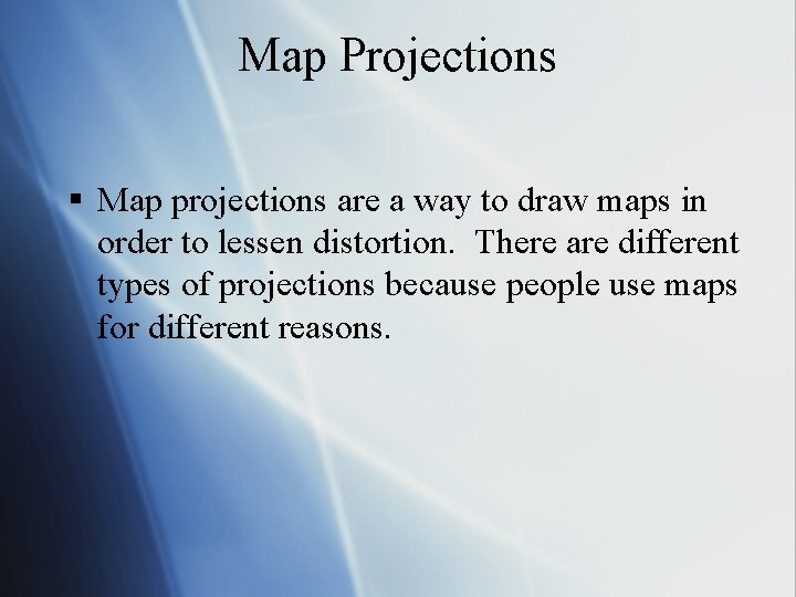 Map Projections § Map projections are a way to draw maps in order to