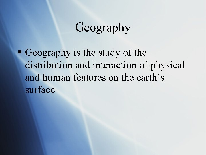 Geography § Geography is the study of the distribution and interaction of physical and