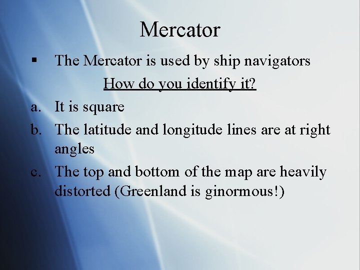 Mercator § The Mercator is used by ship navigators How do you identify it?