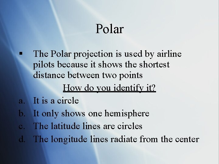 Polar § a. b. c. d. The Polar projection is used by airline pilots