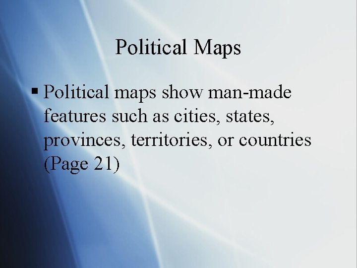 Political Maps § Political maps show man-made features such as cities, states, provinces, territories,