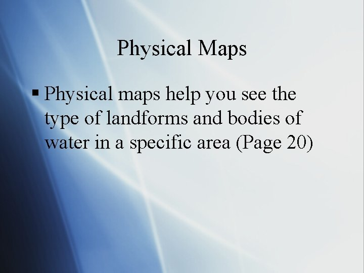 Physical Maps § Physical maps help you see the type of landforms and bodies
