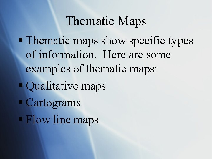 Thematic Maps § Thematic maps show specific types of information. Here are some examples