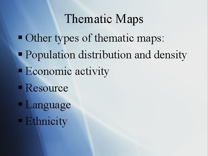 Thematic Maps § Other types of thematic maps: § Population distribution and density §