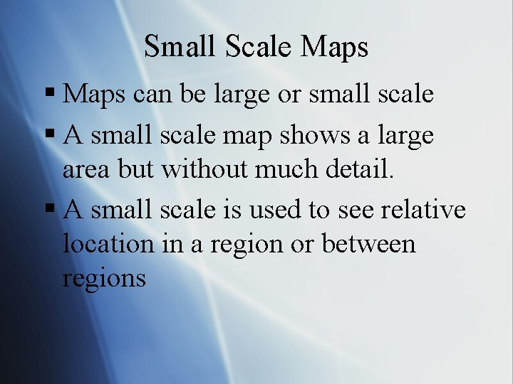 Small Scale Maps § Maps can be large or small scale § A small