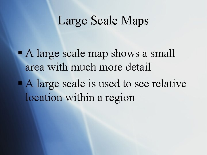 Large Scale Maps § A large scale map shows a small area with much