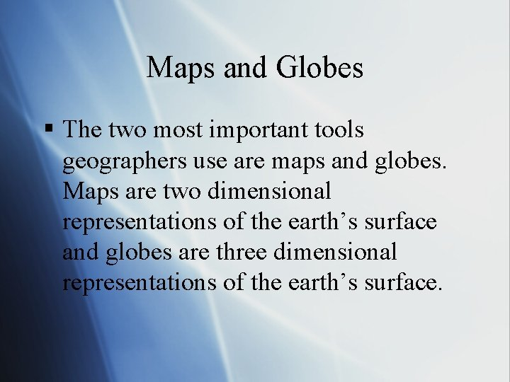 Maps and Globes § The two most important tools geographers use are maps and