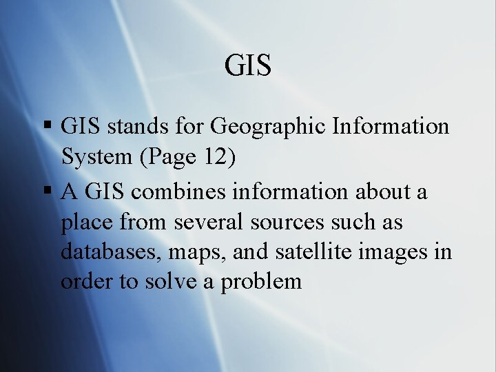 GIS § GIS stands for Geographic Information System (Page 12) § A GIS combines