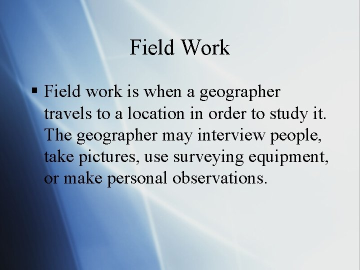 Field Work § Field work is when a geographer travels to a location in