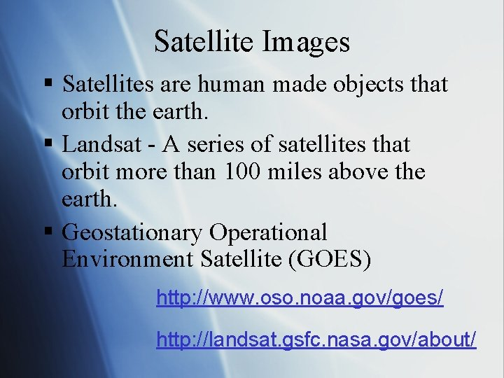 Satellite Images § Satellites are human made objects that orbit the earth. § Landsat