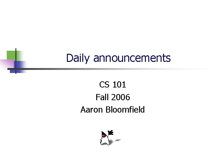 Daily announcements CS 101 Fall 2006 Aaron Bloomfield