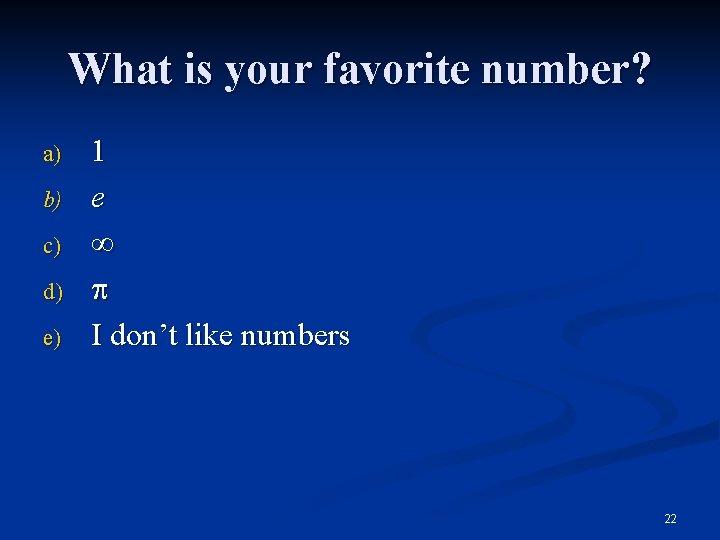What is your favorite number? a) b) c) d) e) 1 e I don't