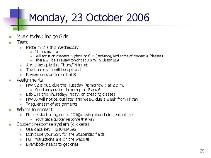 Monday, 23 October 2006 n n Music today: Indigo Girls Tests n Midterm 2