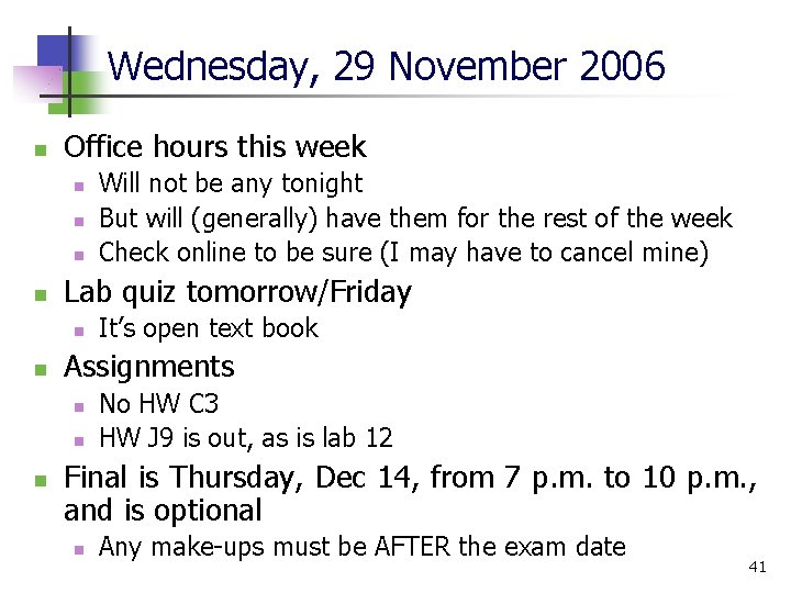 Wednesday, 29 November 2006 n Office hours this week n n Lab quiz tomorrow/Friday
