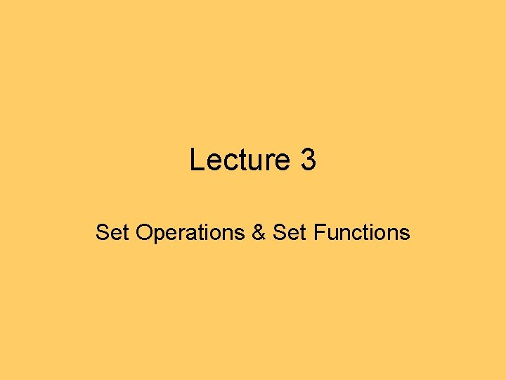 Lecture 3 Set Operations & Set Functions