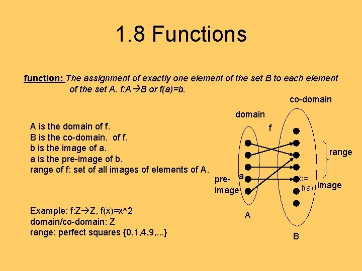 1. 8 Functions function: The assignment of exactly one element of the set B