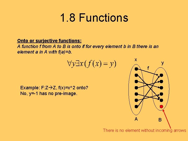 1. 8 Functions Onto or surjective functions: A function f from A to B