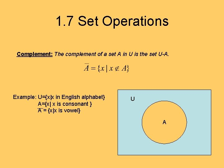 1. 7 Set Operations Complement: The complement of a set A in U is