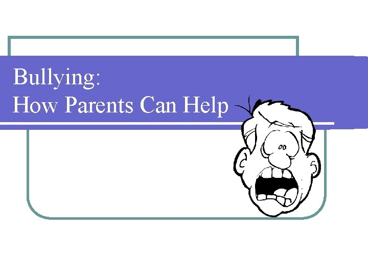 Bullying: How Parents Can Help